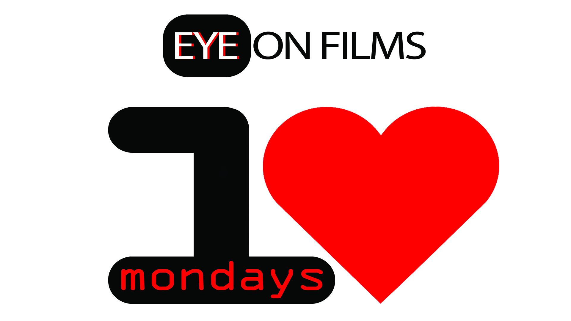 Eye on films, i love mondays!